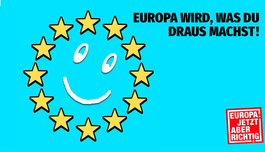 Europa wird, was du draus machst!